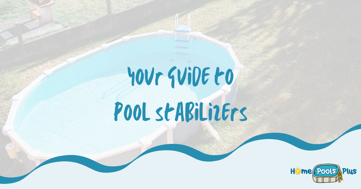 Pool Stabilizer: An Ultimate Guide