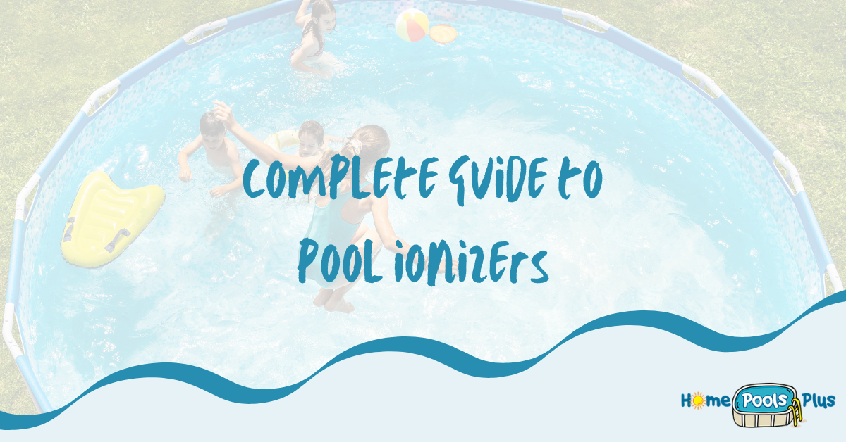 A Complete Guide to Pool Ionizers