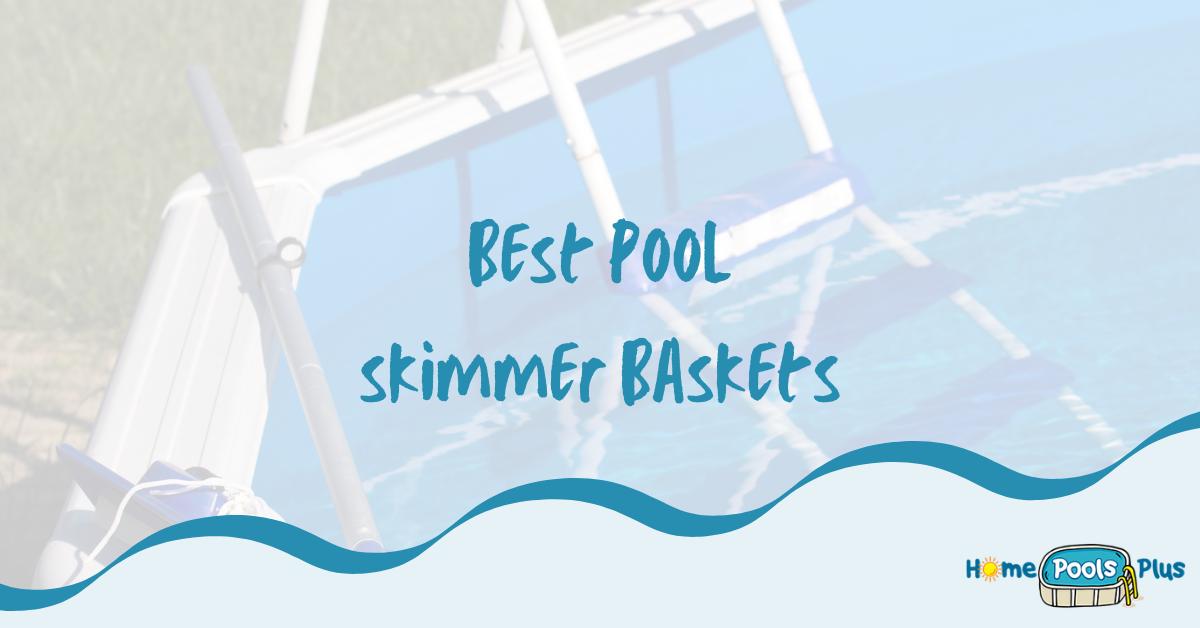 Best Pool Skimmer Baskets