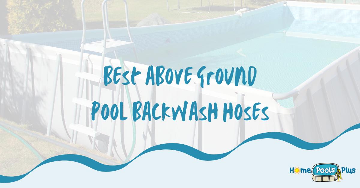 Best Above Ground Pool Backwash Hoses