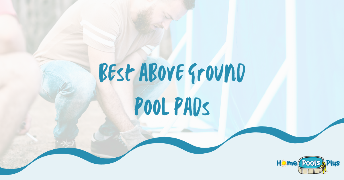 Best Above Ground Pool Pads
